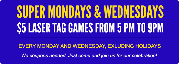 Super Mondays & Wednesdays, $5 laser tag games from 5 pm to 9 pm