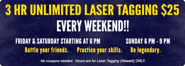 3 Hours of unlimited laser tagging $25 on Weekends! Starting at 6 pm Friday through Sunday.