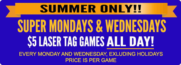 $5 laser tag games all day on Mondays & Wednesdays, excluding holidays; price is per game
