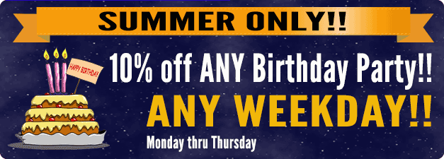 Summer Only - 10% off any birthday party on weekdays; valid Monday thru Thursday