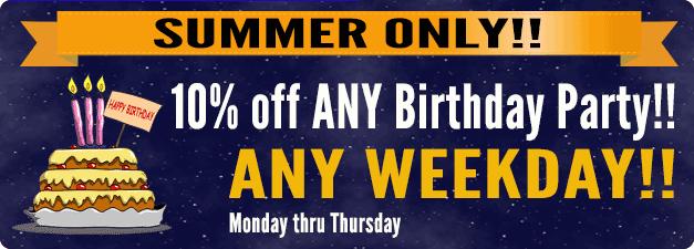 10% off any Birthday Party, Mondays through Thursdays
