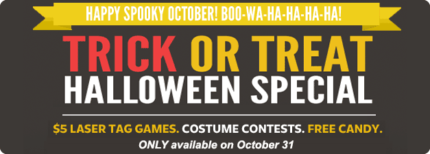 Costume Contests! Free Candy! $5 Laser Tag Games!