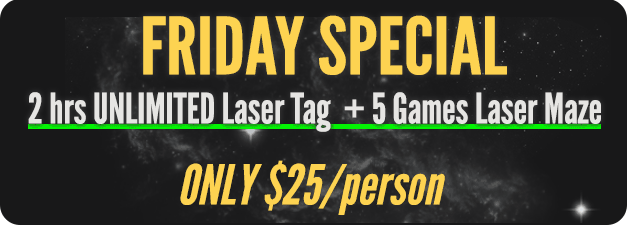 Friday Special! 2 hrs UNLIMITED Laser Tag plus 5 Games Laser Maze ONLY $25/person